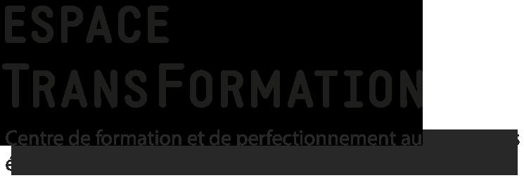 Espace Transformation - Centre de formation et de perfectionnement aux pratiques éducatives, sanitaires, sociales et psychothérapeutiques